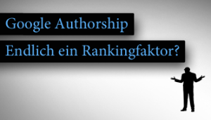 Google Authorship – Endlich ein Rankingfaktor?