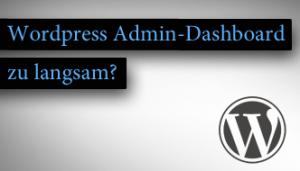 6 Tipps: So wirst du dein langsames WordPress Admin Dashboard los