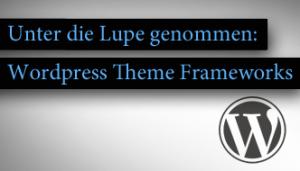 WordPress Frameworks – Vor- und Nachteile von Theme Frameworks
