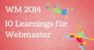 Fußball Weltmeister 2014 – 10 Learnings für SEO´s und Webmaster