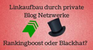 Private Blog Netzwerke – Simpler Rankingboost oder gefährliches Blackhat?