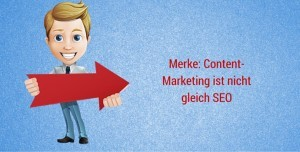 Content Marketing ist nicht SEO