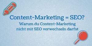 Warum du Content-Marketing nicht mit SEO verwechseln darfst