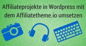 WordPress Affiliateprojekte mit dem Affiliatetheme.io umsetzen