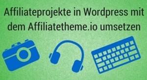 WordPress Affiliateprojekte mit dem Affiliatetheme.io umsetzen