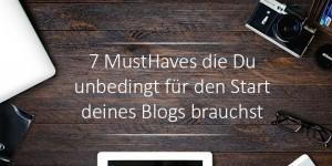 7 MustHaves die Du unbedingt für den Start deines Blogs brauchst